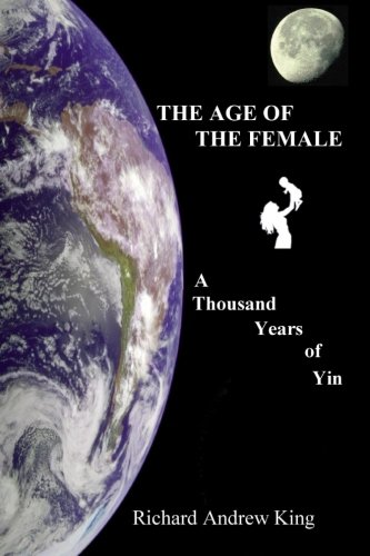 Book: The Age of the Female - A Thousand Years of Yin by Richard Andrew King