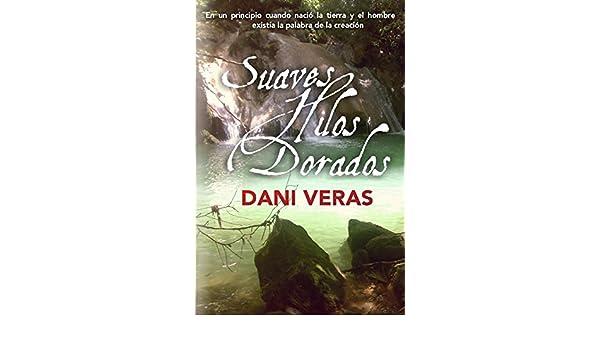 Amazon.com: Suaves Hilos Dorados (Spanish Edition) eBook: Dani Veras: Kindle Store