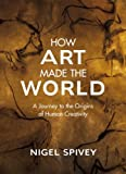How Art Made the World, Nigel Spivey, 0465081819