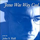 Jesus Was Way Cool, John S. Hall, 1887128158