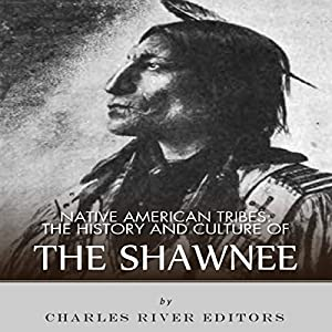 Native American Tribes: The History and Culture of the Shawnee Audiobook