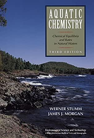Aquatic Chemistry Chemical Equilibria And Rates In Natural Waters Environmental Science And Technology A WileyInterscience