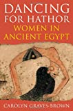 Dancing for Hathor : Women in Ancient Egypt, Graves-Brown, Carolyn, 1847250548