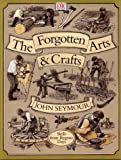 The Forgotten Arts and Crafts, John Seymour and Gillian Emerson-Roberts, 0789458470