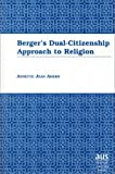 Berger's Dual-citizenship Approach to Religion, Annette Jean Ahern, 0820438839