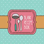 Blank Recipe Book: 100-page Custom Co...