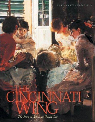 The Cincinnati Wing: Story Of Art In the Queen City (Ohio Bicentennial)