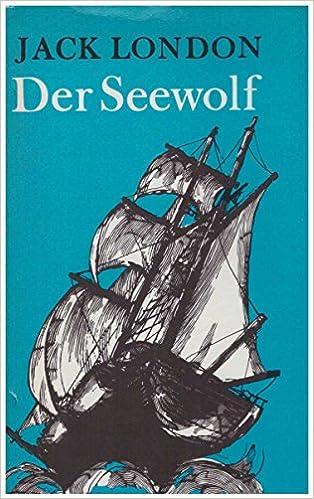 Der Seewolf: Roman: : London, Jack, Bartsch, Horst