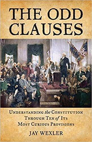 Understanding the Constitution through Ten of Its Most Curious Provisions The Odd Clauses