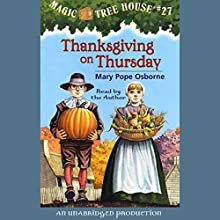Magic Tree House, Book 27: Thanksgiving on Thursday Audiobook by Mary Pope Osborne Narrated by Mary Pope Osborne