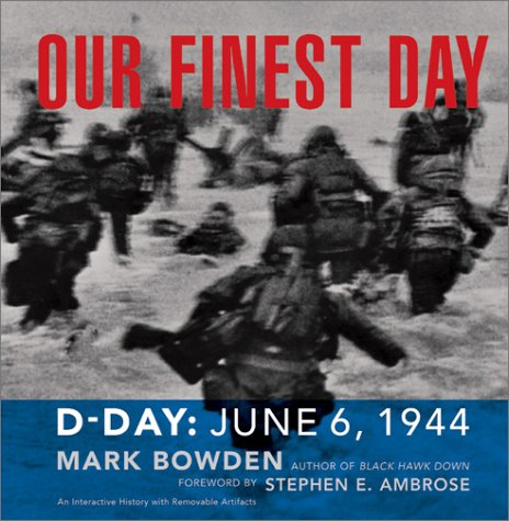 Our Finest Day: D-Day, June 6, 1944: Mark Bowden, Stephen E ...