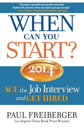 When Can You Start? 2014: ACE the Job Interview and GET HIRED