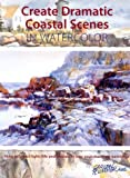 img - for Create Dramatic Coastal Scenes in Watercolor book / textbook / text book