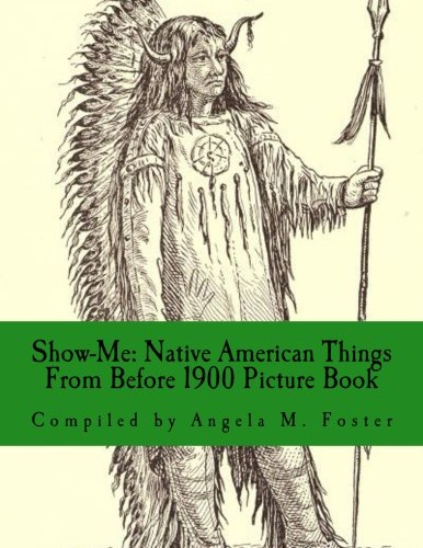 Show-Me: Native American Things From Before 1900 (Picture Book)