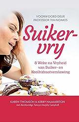Suikervry: 8 Weke na Vryheid van Suiker en Koolhidraatverslawing (Afrikaans Edition)
