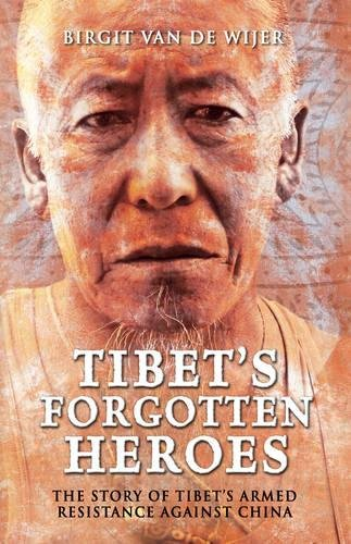 Read Online Tibet's Forgotten Heroes: The Story of Tibet's Armed Resistance Against China pdf epub