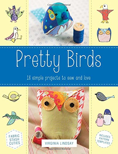 Pretty Birds: 18 Simple Projects to Sew and Love (Sell Of Bird)