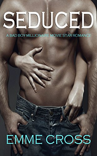 SEDUCED a bad boy millionaire movie star romance by [CROSS, EMME]