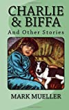 Charlie and Biffa, Mark Mueller, 149221843X