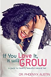 If You Love It, It Will Grow: A Guide To Healthy, Beautiful Natural Hair by Phoenyx Austin (2012-02-07)