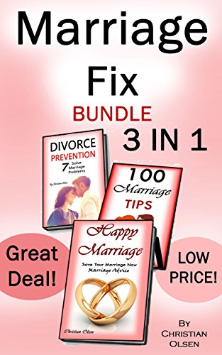 Marriage Fix: Fix Your Marriage: 3 Marriage Books in 1 (Marriage Problems, Happy Marriage, Preventing Divorce, Marriage Tips, Marriage Advice, Marriage Counsel)
