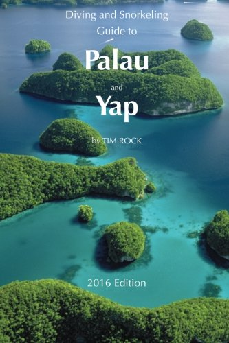 Diving & Snorkeling Guide to Palau and Yap 2016 (Diving & Snorkeling Guides) (Volume 2)