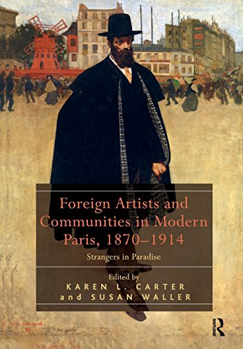 Foreign Artists and Communities in Modern Paris, 1870-1914: Strangers in Paradise