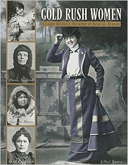 Gold Rush Women: Claire Rudolf Murphy, Jane G Haigh
