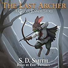 The Last Archer: A Green Ember Story Audiobook by S. D. Smith Narrated by Eric Fritzius