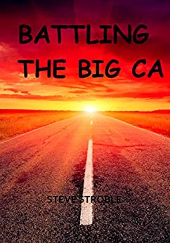 Battling the Big CA: Short story: 30 minutes (12-21 pages) by [Stroble, Steve]