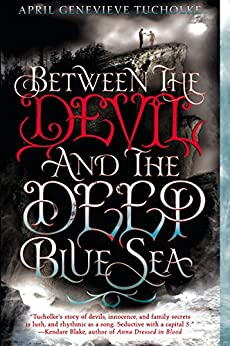 Between the Devil and the Deep Blue Sea by [Tucholke, April Genevieve]