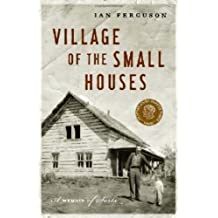 Village of the Small Houses, The: A Memoir of Sorts