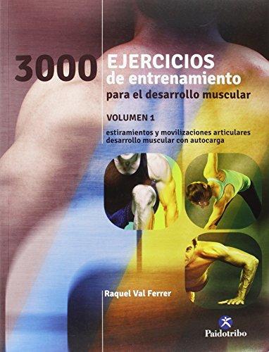 Descargar Libro 3000 Ejercicios De Entrenamiento Para El Desarrollo Muscular - Volumen 1 Raquel Val Ferrer