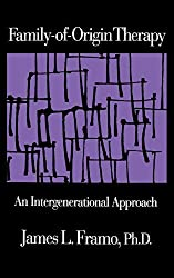 Family-Of-Origin Therapy: An Intergenerational Approach by James L. Framo (1992-12-01)