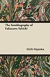 img - for The Autobiography of Fukuzawa Yukichi by Kiyooka, Eiichi (2011) Paperback book / textbook / text book