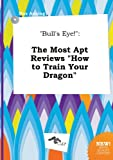 Bulls Eye!: The Most Apt Reviews How to Train Your Dragon