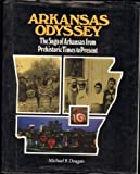Arkansas Odyssey : The Saga of Arkansas from Prehistoric Times to Present, Dougan, Michael, 0914546651