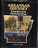 Arkansas Odyssey : The Saga of Arkansas from Prehistoric Times to Present, Dougan, Michael, 0914546651