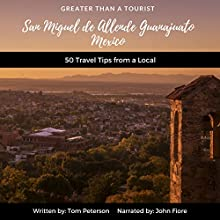Greater than a Tourist: San Miguel de Allende Guanajuato, Mexico Audiobook by Tom Peterson Narrated by John Fiore