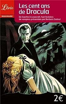Les cent ans de Dracula : De Goethe à Lovecraft, huit histoires de vampires par Sadoul