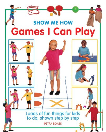 Show Me How Games I Can Play: Loads Of Fun Things For Kids To Do, Shown Step By Step (Tic Toe Collection Tac)