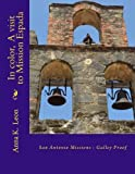 In Color, a Visit to Mission Espada, Anna Leon, 149492692X
