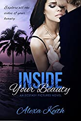 Inside Your Beauty: -An Ecstasy Pictures Novel-