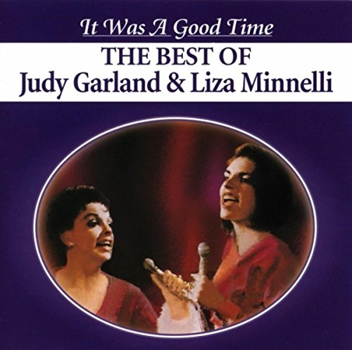 (It Was A Good Time - The Best Of Judy Garland & Liza Minnelli)