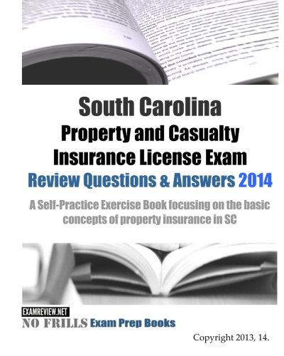 Download South Carolina Property and Casualty Insurance License Exam Review Questions & Answers 2014: A Self-Practice Exercise Book focusing on the basic concepts of property insurance in SC Pdf