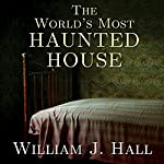 The World's Most Haunted House: The True Story of the Bridgeport Poltergeist on Lindley Street   William J. Hall