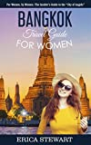 "BANGKOK: TRAVEL GUIDE FOR WOMEN: The Insider's Travel Guide to the ""City of Angels"" For women, by women"