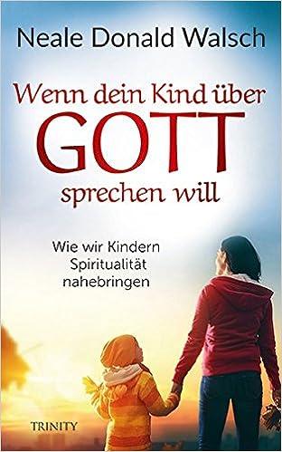 ee2d05e69d Wenn dein Kind über Gott sprechen will: Wie wir Kindern Spiritualität  nahebringen: Amazon.de: Neale Donald Walsch, Thomas Görden: Bücher
