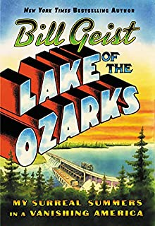 Book Cover: Lake of the Ozarks: My Surreal Summers in a Vanishing America