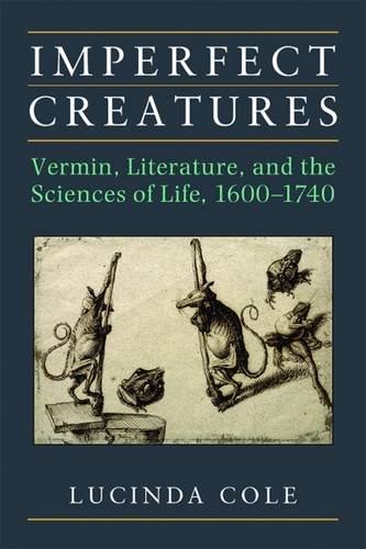 Imperfect Creatures: Vermin, Literature, and the Sciences of Life, 1600-1740